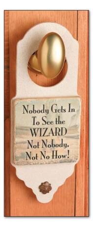 Nobody Gets In To See The Wizard Door Hanger