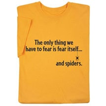 """Fear and Spiders Shirt """"The Only Thing We Have to Fear..."""""""