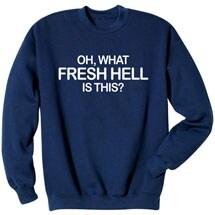 Oh What Fresh Hell Big Bang Theory Sweatshirt
