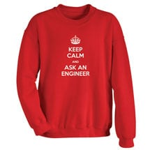 Keep Calm and Ask an Engineer Sweatshirt