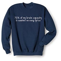 75% of My Brain Capacity Is Wasted on Song Lyrics Sweatshirts