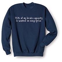75% of My Brain Capacity Is Wasted on Song Lyrics Sweatshirts