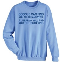 Google Can Find You 100,000 Answers Sweatshirt