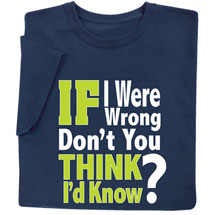 If I Were Wrong, Don't You Think I'd Know It? Sweatshirt