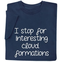 I Stop for Interesting Cloud Formations Shirts