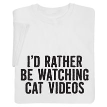 I'd Rather Be Watching Cat Videos Shirts