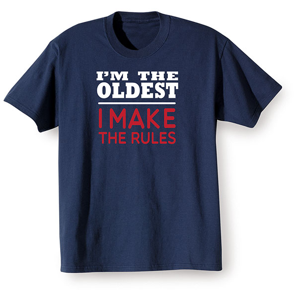 i m the oldest i make the rules shirts 1 review 5 stars