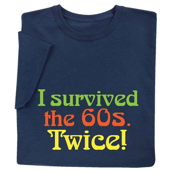 new products 4d5e3 6f3ed I Survived the 60s Twice Shirts