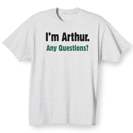 I'm (Your Choice Of Name Goes Here). Any Questions? Shirt