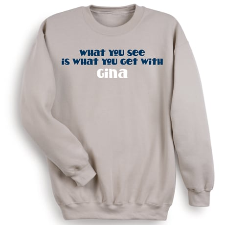 What You See Is What You Get With (Your Choice Of Name Goes Here) Shirt