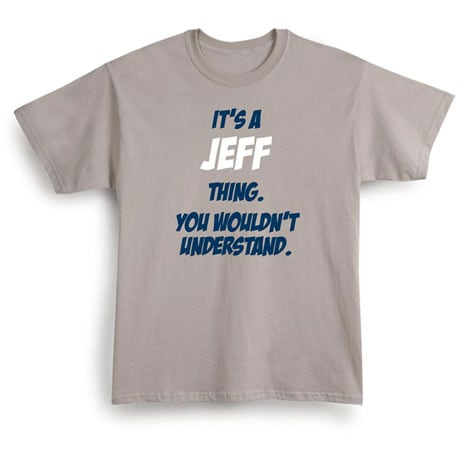 It's A (Your Choice Of Name Goes Here) Thing. You Wouldn't Understand Shirts