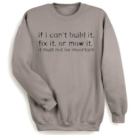 If I Can't Build It, Fix It or Mow It Sweatshirt