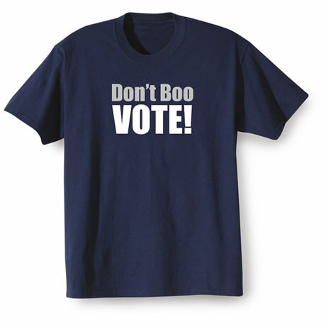 Don't Boo, Vote! - 2016 Presidential Election Shirt