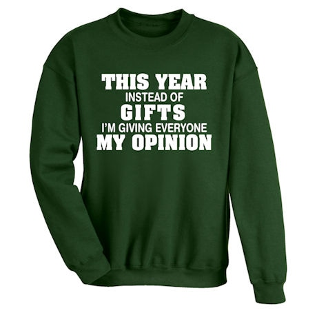This Year Instead of Gifts Im Giving Everyone My Opinion Shirts