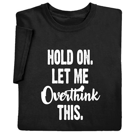 Hold On, Let Me Overthink This Shirts