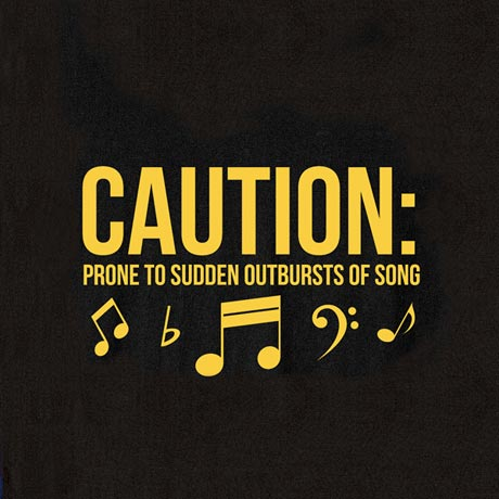 Caution Prone to Sudden Outbursts of Song T-Shirt in Cotton