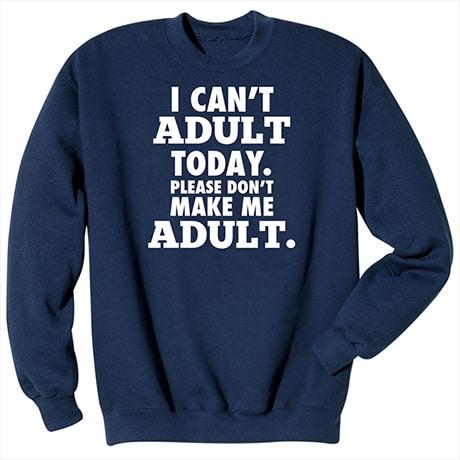 """I Can't Adult"" Sweatshirt"