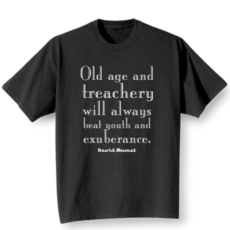 Old Age and Treachery Will Always Beat Youth and Exuberance Shirts