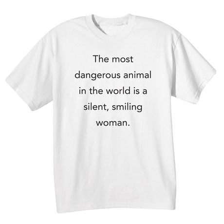 The Most Dangerous Animal in the World Is a Silent, Smiling Woman Shirts