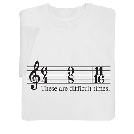 These Are Difficult Times Shirts