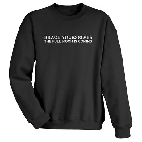 Brace Yourselves: The Full Moon Is Coming Shirts
