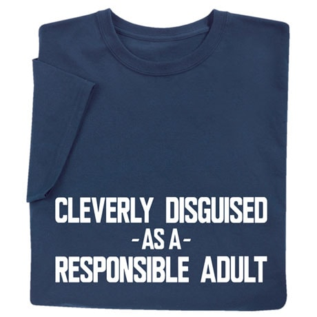 Cleverly Disguised as a Responsible Adult Shirts
