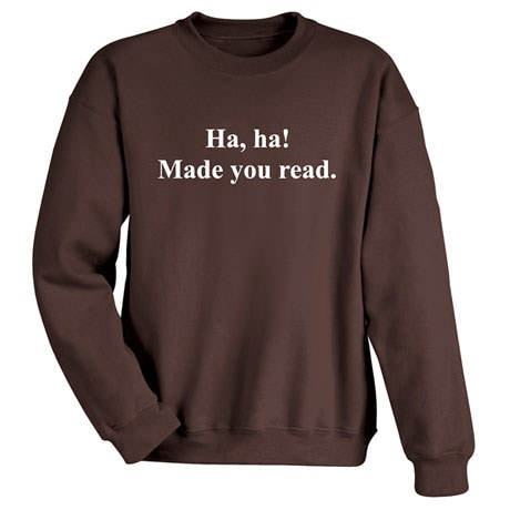 Ha, Ha! Made You Read Shirts