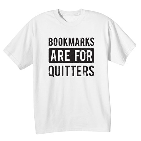 Bookmarks Are For Quitters Shirts