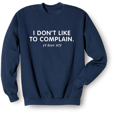 I Don't Like to Complain Shirts