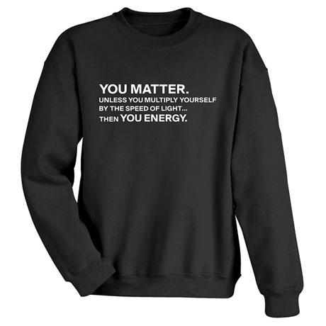 """""""You Matter"""" - Funny Physics Science Shirts"""