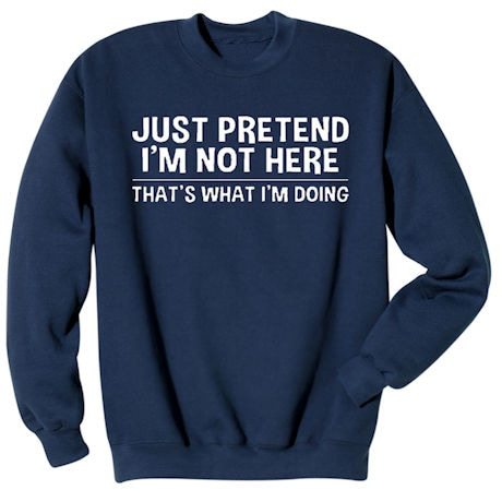 Just Pretend I'm Not Here Shirts