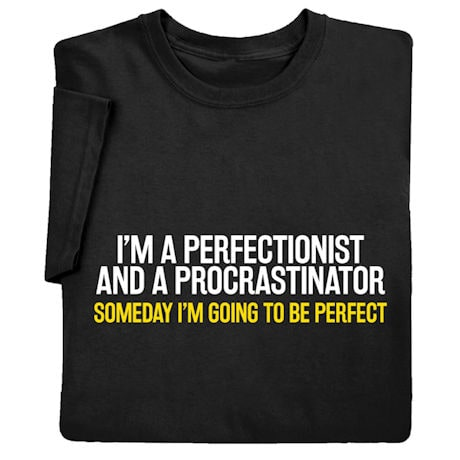 Perfectionist Procrastinator Shirts