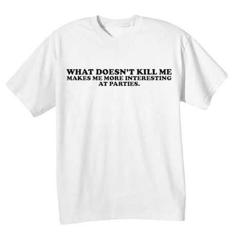 What Doesn't Kill Me Shirts