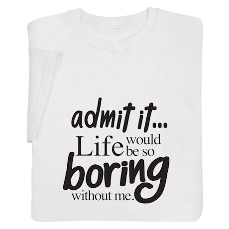 Life Would Be Boring Shirts