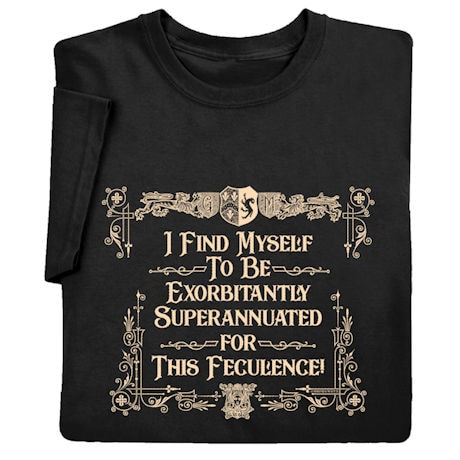 I Find Myself to be Exorbitantly Superannuated for This Feculence Shirts
