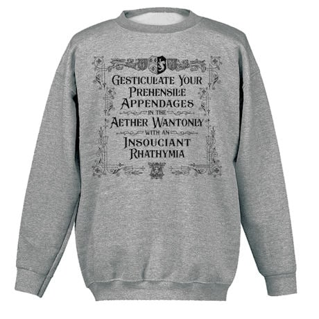 Gesticulate Your Prehensile Appendages Shirts