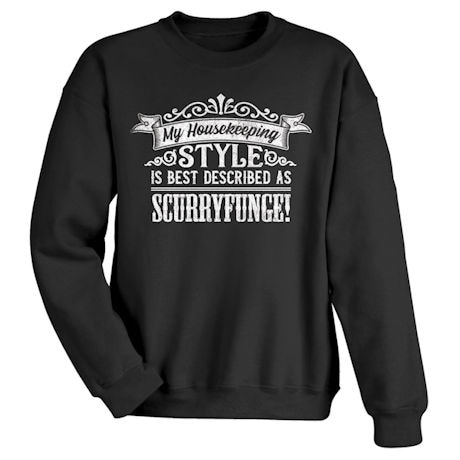 Housekeeping Style is Scurryfunge Shirts