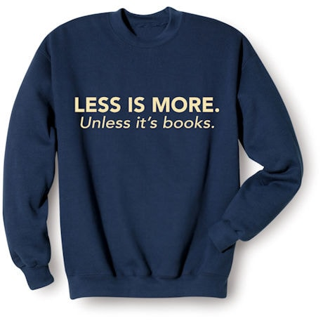 Less Is More Shirts