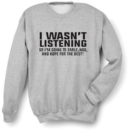 I Wasn't Listening Shirts