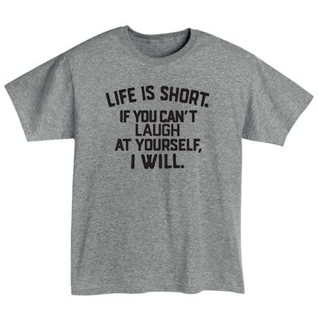 Life Is Short Shirts