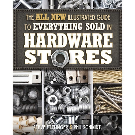 All New Illustrated Guide to Everything Sold in Hardware Stores
