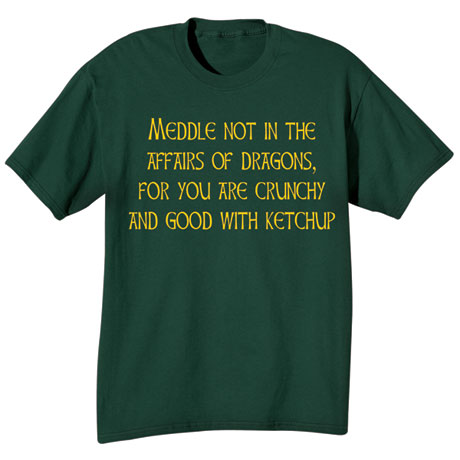 Meddle Not In The Affairs Of Dragons Shirt