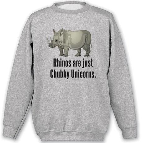 Rhinos Are Just Chubby Unicorns Sweatshirt
